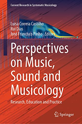 Perspectives on Music, Sound and Musicology: Research, Education and Practice (Current Research in Systematic Musicology, 9)